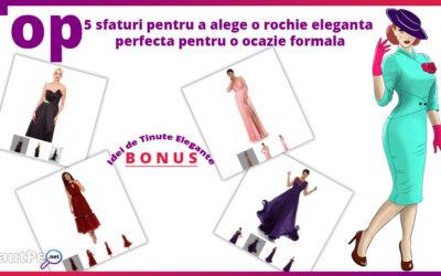 Top 5 sfaturi pentru a alege o rochie eleganta perfecta pentru o ocazie formala